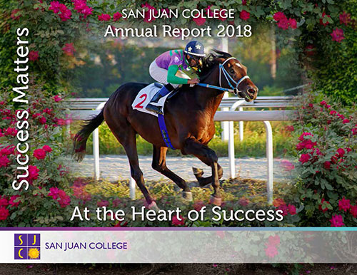 2018 SJC Annual Report Cover - Success matters - At the heart of Success - San Juan College - Person riding a horse to the finish line with roses in the background